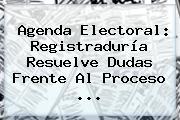 Agenda Electoral: <b>Registraduría</b> Resuelve Dudas Frente Al Proceso ...