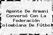 Agente De <b>Armani</b> Conversó Con La Federación Colombiana De Fútbol