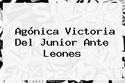 Agónica Victoria Del <b>Junior</b> Ante <b>Leones</b>