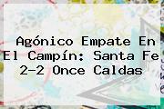 Agónico Empate En El Campín: <b>Santa Fe</b> 2-2 Once Caldas
