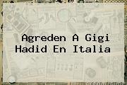 Agreden A <b>Gigi Hadid</b> En Italia