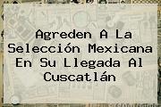 Agreden A La <b>Selección Mexicana</b> En Su Llegada Al Cuscatlán