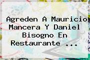 Agreden A <b>Mauricio Mancera</b> Y Daniel Bisogno En Restaurante <b>...</b>