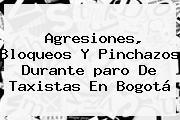 Agresiones, Bloqueos Y Pinchazos Durante <b>paro De Taxistas</b> En Bogotá