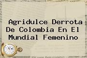 Agridulce Derrota De Colombia En El <b>Mundial Femenino</b>
