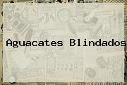 <i>Aguacates Blindados</i>
