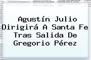 Agustín Julio Dirigirá A <b>Santa Fe</b> Tras Salida De Gregorio Pérez