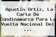 Agustín Ortiz, La Carta De Cundinamarca Para La Vuelta <b>Nacional</b> Del <b>...</b>