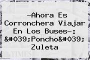 ?Ahora Es Corronchera Viajar En Los Buses?: 'Poncho' Zuleta