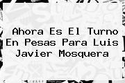 Ahora Es El Turno En Pesas Para <b>Luis Javier Mosquera</b>
