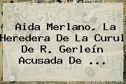 <b>Aida Merlano</b>, La Heredera De La Curul De R. Gerleín Acusada De ...