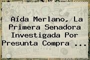 <b>Aída Merlano</b>, La Primera Senadora Investigada Por Presunta Compra ...