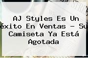 <b>AJ Styles</b> Es Un éxito En Ventas ? Su Camiseta Ya Está Agotada