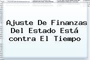 Ajuste De Finanzas Del Estado Está <b>contra El Tiempo</b>