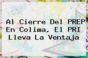 Al Cierre Del PREP En <b>Colima</b>, El PRI Lleva La Ventaja