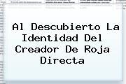 Al Descubierto La Identidad Del Creador De <b>Roja Directa</b>
