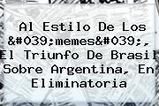 Al Estilo De Los 'memes', El Triunfo De <b>Brasil</b> Sobre <b>Argentina</b>, En Eliminatoria