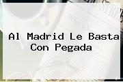 <i>Al Madrid Le Basta Con Pegada</i>