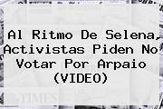 Al Ritmo De <b>Selena</b>, Activistas Piden No Votar Por Arpaio (VIDEO)