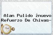 <b>Alan Pulido</b>, ¿nuevo Refuerzo De Chivas?
