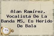 Alan Ramírez, Vocalista De La <b>Banda MS</b>, Es Herido De Bala