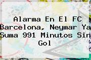 Alarma En El <b>FC Barcelona</b>, Neymar Ya Suma 991 Minutos Sin Gol