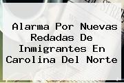 <b>Alarma Por Nuevas Redadas De Inmigrantes En Carolina Del Norte</b>