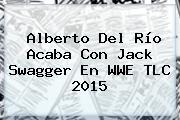 Alberto Del Río Acaba Con Jack Swagger En <b>WWE TLC 2015</b>