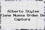 <b>Alberto Stylee</b> Tiene Nueva Orden De Captura