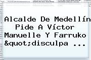 """Alcalde De Medellín Pide A Víctor Manuelle Y Farruko """"disculpa ..."""