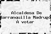 Alcaldesa De Barranquilla Madrugó A <b>votar</b>