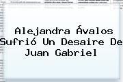 Alejandra Ávalos Sufrió Un Desaire De <b>Juan Gabriel</b>