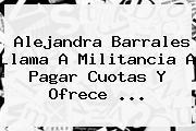 <b>Alejandra Barrales</b> Llama A Militancia A Pagar Cuotas Y Ofrece ...