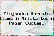 <b>Alejandra Barrales</b> Llama A Militantes A Pagar Cuotas.
