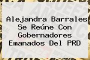 <b>Alejandra Barrales</b> Se Reúne Con Gobernadores Emanados Del PRD