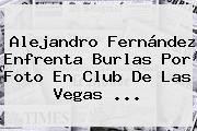 <b>Alejandro Fernández</b> Enfrenta Burlas Por Foto En Club De Las Vegas ...