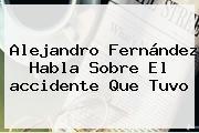<b>Alejandro Fernández</b> Habla Sobre El <b>accidente</b> Que Tuvo