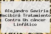 Alejandro Gaviria Recibirá Tratamiento Contra Un <b>cáncer Linfático</b>
