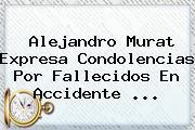 <b>Alejandro Murat</b> Expresa Condolencias Por Fallecidos En Accidente ...