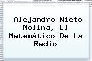 <b>Alejandro Nieto Molina</b>, El Matemático De La Radio