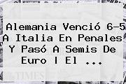 <b>Alemania</b> Venció 6-5 A <b>Italia</b> En Penales Y Pasó A Semis De Euro   El ...