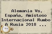 <b>Alemania Vs</b>. <b>España</b>, Amistoso Internacional Rumbo A Rusia 2018 ...