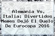 <b>Alemania Vs</b>. <b>Italia</b>: Divertidos Memes Dejó El Duelo De Eurocopa 2016