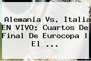 <b>Alemania Vs</b>. <b>Italia</b> EN VIVO: Cuartos De Final De Eurocopa | El ...