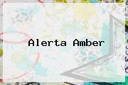 <b>Alerta Amber</b>