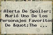 Alerta De Spoiler: Murió Uno De Los Personajes Favoritos De &quot;<b>The</b> ...