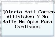 ¡Alerta Hot! <b>Carmen Villalobos</b> Y Su Baile No Apto Para Cardíacos