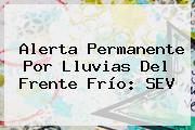 Alerta Permanente Por Lluvias Del Frente Frío: <b>SEV</b>