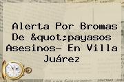 Alerta Por Bromas De &quot;<b>payasos Asesinos</b>? En Villa Juárez