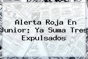 Alerta Roja En <b>Junior</b>: Ya Suma Tres Expulsados